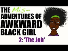 The Misadventures of AWKWARD Black Girl <--- This is freakin' hilarious. Get this girl an HBO show.