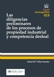 Las diligencias preliminares en procesos de propiedad industrial y competencia desleal / Isabel Mª Villar Fuentes.    Tirant lo Blanch, 2014.