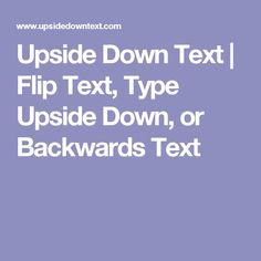 Upside Down Text | Flip Text, Type Upside Down, or Backwards Text