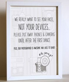 "I really like this:  ""We really want to see your faces, not your devices.... Please put away phones & cameras until.... (Fill in the blank) Plus, our photographer is awesome & likes to share!"""