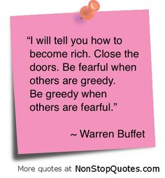 """Be fearful when others are greedy , be greedy when others are fearful -- Warren Buffet ""...I so get it, yet does this align with my core beliefs?  Possibly, if the ""gad guys"" are the ones who are fearful maybe?  But even so, is that in alignment with who and how I want to be?"