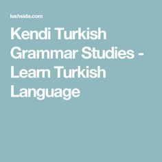 Kendi Turkish Grammar Studies - Learn Turkish Language