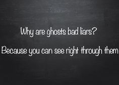 Halloween ghost joke why are ghosts bad liars? Because you can see right through them Halloween ghost joke why are ghosts bad liars? Puns Jokes, Jokes And Riddles, Corny Jokes, Stupid Jokes, Funny Jokes For Kids, Good Jokes, Funny Puns, Jokes Quotes, Memes