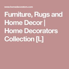 Furniture, Rugs and Home Decor | Home Decorators Collection   [L]