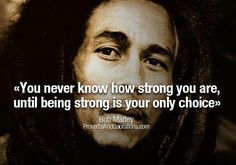 An inspirational picture quote from Bob Marley about inner strength and life. i love it, might use it for recognition?