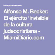 Alfonso M. Becker: El ejército 'invisible' de la cultura judeocristiana - MiamiDiario.com