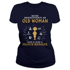 Never Underestimate An Old Woman Who Is Also A Branch Manager T Shirt, Hoodie Branch Manager