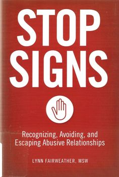 Stop signs : recognizing, avoiding, and escaping abusive relationships / Lynn Fairweather. Toledo and Findlay Campus Libraries. Call # HV 6626.2 .F33 2012