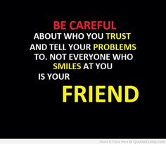 Don't trust everyone who smiles at you
