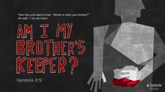 """Then the Lord said to Cain, """"Where is Abel your brother?"""" He said, """"I do not know; am I my brother's keeper?"""" Genesis 4:9 ESV"""