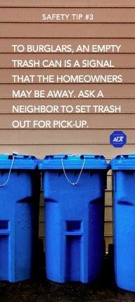 Safety Tip #3: To burglars, an empty trash can is a signal that the homeowners may be away. Ask a neighbor to set trash out for pick-up. Sincerely, ADT Security Services #staysafe