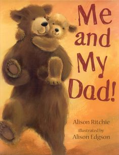 Me and My Dad! illustrated by alison edgson and written by Alison Ritchie