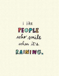 Mi piacciono le persone che sorridono anche quando piove.