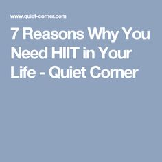 7 Reasons Why You Need HIIT in Your Life - Quiet Corner