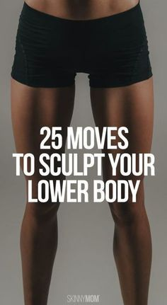 25 Moves to sculpt your lower body