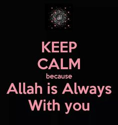 Keep Calm because ALLAH is Always with You #Islamic