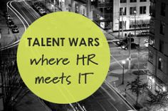 The Talent Wars - Where HR Meets IT