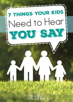 My kids need to hear me say these words. I especially need to be sure I'm saying #6 more often - they need to hear that!