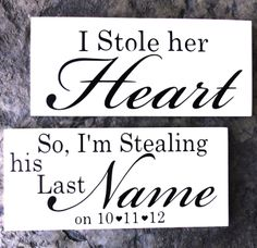 I stole her heart so I'm stealing his last name. Precious.