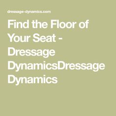 Find the Floor of Your Seat - Dressage DynamicsDressage Dynamics