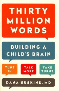 Thirty Million Words : building a child's brain : tune in, talk more, take turns by Dana Suskind, MD Youth Services Staff is reading this book together for professional development, ask us about it! The Words, Language Development, Child Development, Mental Development, New Books, Books To Read, Word Building, School Readiness, Learning Spanish