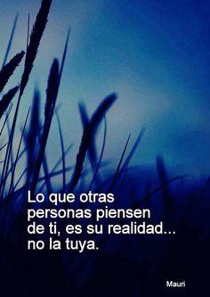 〽️ Lo que otras personas piensen de ti...es su realidad, No la tuya.