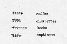 coffee, books, sad, cigarettes, life, indie, text, cool, love, depressed, alone, grunge, hipster, urban, retro, quote, sweet, vintage, emptiness, teenagers