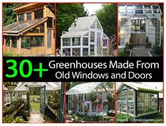 30 Greenhouses made from Old Windows and Doors ~ Calling all used awning windows, bay windows, storm doors and clerestories... back to service.