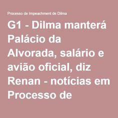 VACA G1 - Dilma manterá Palácio da Alvorada, salário e avião oficial, diz Renan - notícias em Processo de Impeachment de Dilma