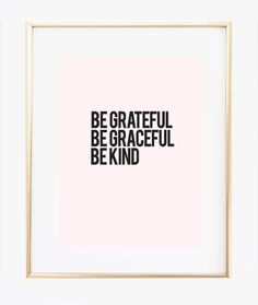 Be Grateful Be Graceful Be Kind print, is a beautiful reminder for us to be humble, embrace life with its own pluses & minuses. ★ PRODUCT SKU # DBM292 ★ ♥ Prints do not come framed, framed images are
