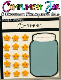 Compliment Jar- have the class work together to fill up the compliment jar to earn a class reward!