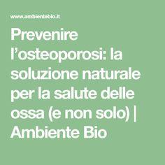 Prevenire l'osteoporosi: la soluzione naturale per la salute delle ossa (e non solo) | Ambiente Bio