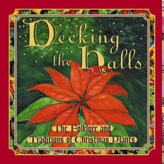 decking the halls: The folklore and traditions of christmas plants by Linda Allen http://www.amazon.com/dp/1572233834/ref=cm_sw_r_pi_dp_3M7swb0AGC2Q4