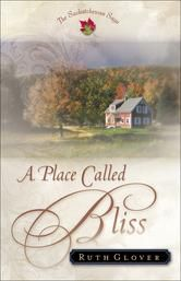 """(A Top-Rated Faith-Based Historical by Bestselling Author Ruth Glover! Kathleen Morgan: """"... a sweet, heartwarming...poignant tale."""" A Place Called Bliss has 4.4 Stars with 144 Reviews on Amazon)"""