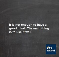 It is not enough to have a good mind. The main thing is to use it well. #FXPRIMUS #quote #Forex #trading #money #currency