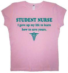 nursing student pictures | STUDENT NURSE I gave up my life shirt