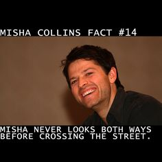 @MishaCollins Facts #14 - Misha never looks both ways before crossing the street. #Supernatural