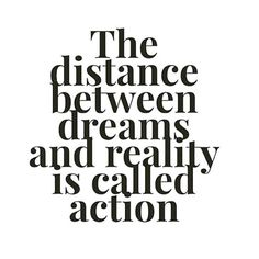 The distance between dreams and reality is called action - www.instawall.nl
