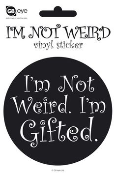 I'm not Weird I'm Gifted