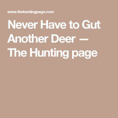 Never Have to Gut Another Deer — The Hunting page