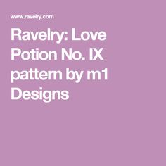 Ravelry: Love Potion No. IX pattern by m1 Designs