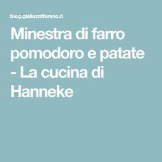 Minestra di farro pomodoro e patate - La cucina di Hanneke