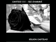 CÂNTICO 111- ELE CHAMARÁ ( EM PORTUGUES -Gilson Castilho)