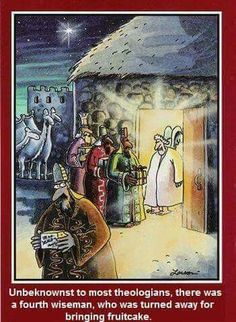 Unbeknownst to most theologians, there was a fourth wise man, who was turned away for bringing fruitcake. ~ The Far Side by Gary Larson Cartoon Jokes, Funny Cartoons, Funny Comics, Cartoon Images, Far Side Cartoons, Far Side Comics, Funny Christmas Jokes, Christmas Cartoons, Christmas Cards
