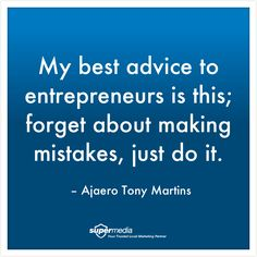 """""""My best advice to entrepreneurs is this; forget about making mistakes, just do it."""" – Ajaero Tony Martins"""