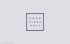 Good Vibes Only                                                                                                                                                                                 More