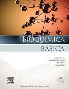 Bioquímica básica : base molecular de los productos químicos / Emilio Herrera, María Pilar Ramos, Pilar Roca, Marta Viana