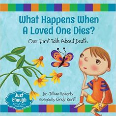 What Happens When a Loved One Dies?: Our First Talk About Death (Just Enough): Dr. Jillian Roberts, Cindy Revell: 9781459809451: Amazon.com: Books