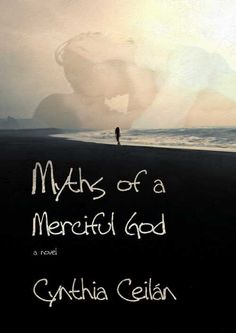 Myths of a Merciful God (9780991332915) — Hauntingly beautiful, Myths of a Merciful God, Cynthia Ceilán's debut novel, is a breathtaking look at loss, grief, and forgiveness. Read our review: http://fwdrv.ws/1lAQFXQ