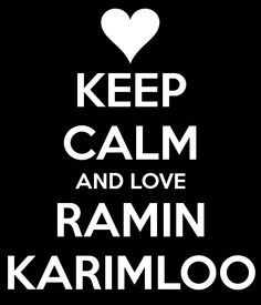 KEEP CALM AND LOVE RAMIN KARIMLOO - KEEP CALM AND CARRY ON Image Generator - brought to you by the Ministry of Information